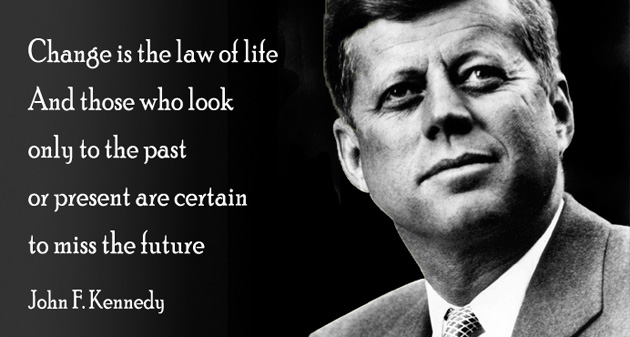 John F Kennedy Cuban Missile Crisis Quotes: Change Is The Law Of Life. And Those Who Look Only To The