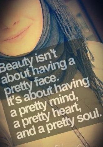 Beauty isn't about having a pretty face. It's about having a pretty mind, a pretty heart and a pretty soul.