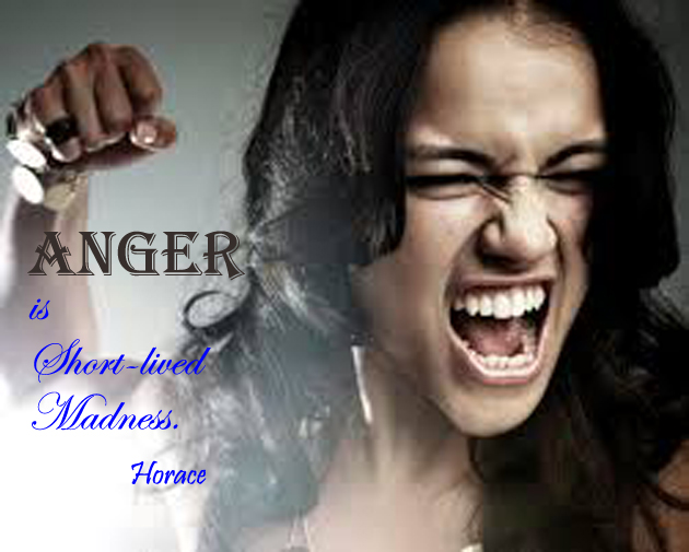 Anger is short-lived madness.