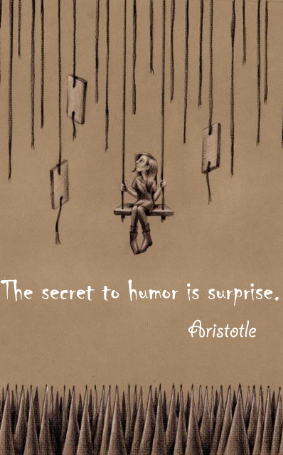 The secret to humor is surprise.