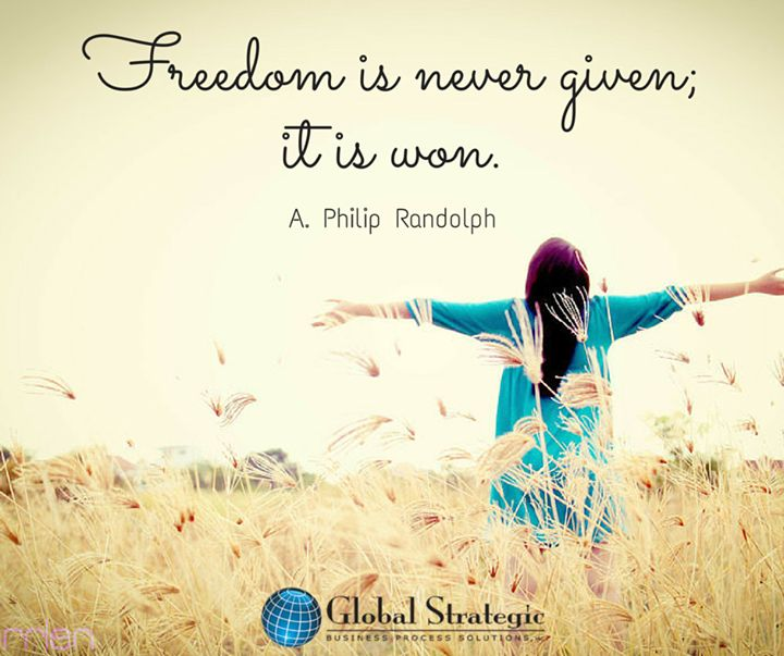 Freedom is never given, it is won