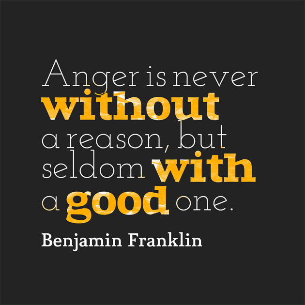 Anger is never without a reason,but seldom with a good one