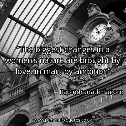 The biggest changes in a women's nature are brought by love; in man, by ambition.
