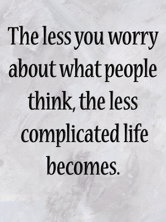 The Less You Worry About What People Think The Less Complicated