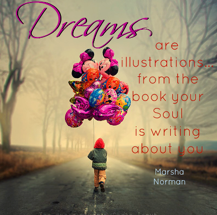 Dreams are illustrations… from the book your soul is writing about you