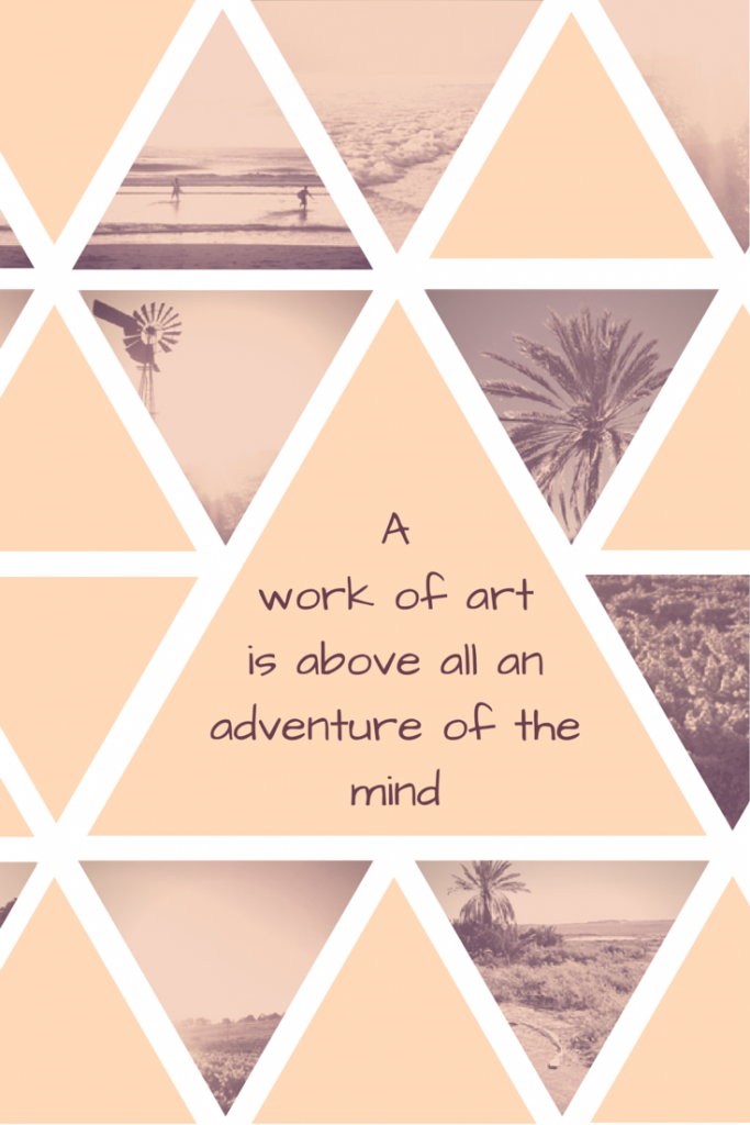 A work of art is above all an adventure of the mind