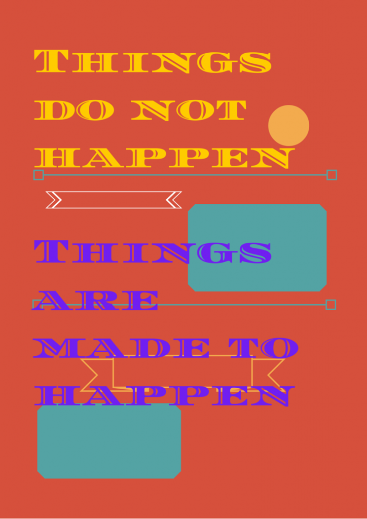 Things do not happen. Things are made to happen