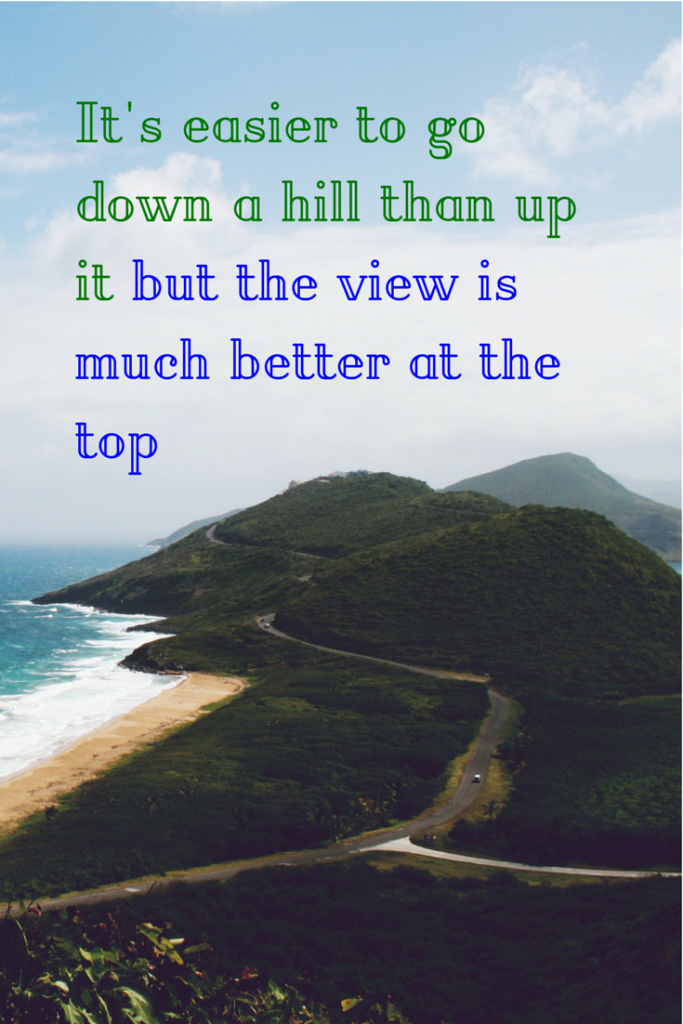 It's easier to go down a hill than up it but the view is much better at the top.