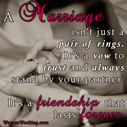 A marriage isn't just a pair of rings. It's a vow to trust and always stand by your partner. It's a friendship that lasts forever.
