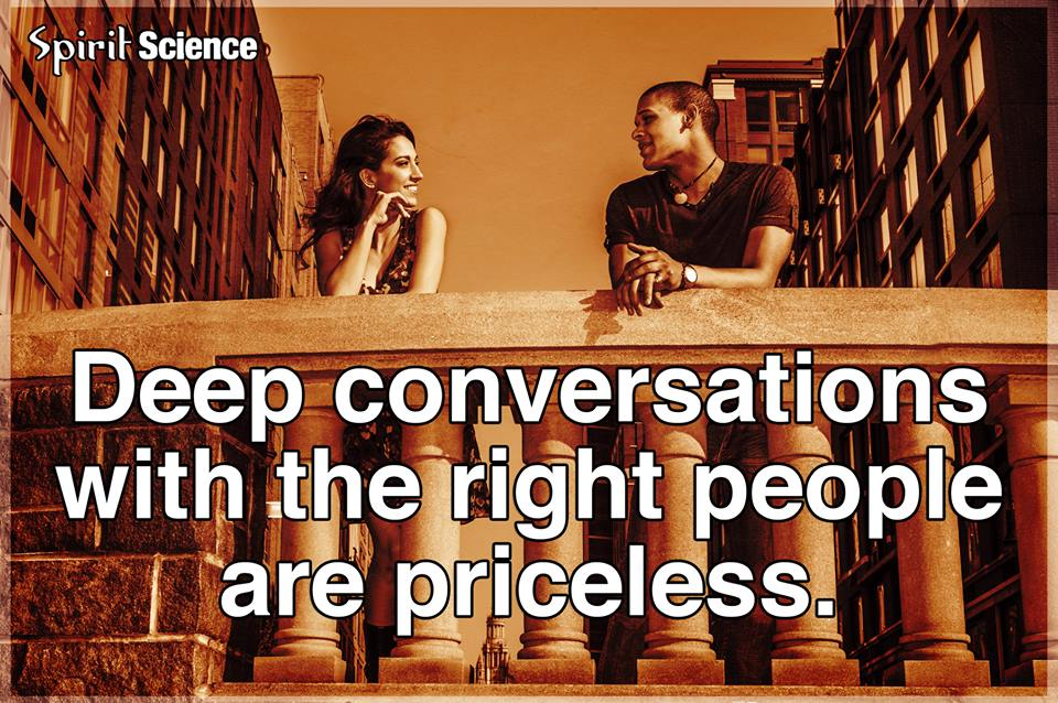 Deep conversations with the right people are priceless.