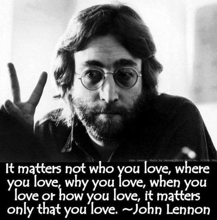 It matters not who you love, where you love, why you love, when you love or how you love, it matters only that you love.