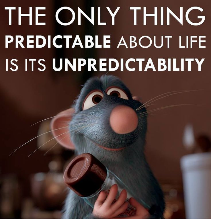 The only thing predictable about life is its unpredictability.