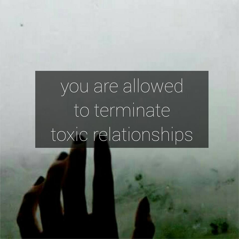You are allowed to terminate toxic relationships.