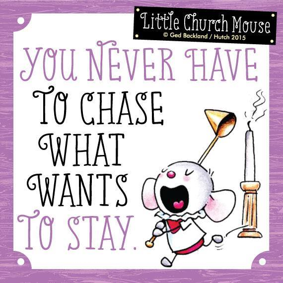 You never have to chase what wants to stay.