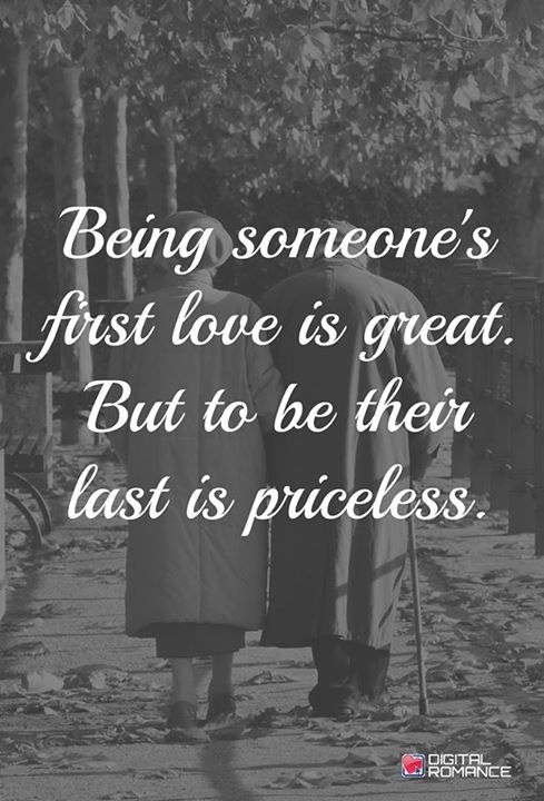 Being someone's first love is great. But to be their last is priceless.
