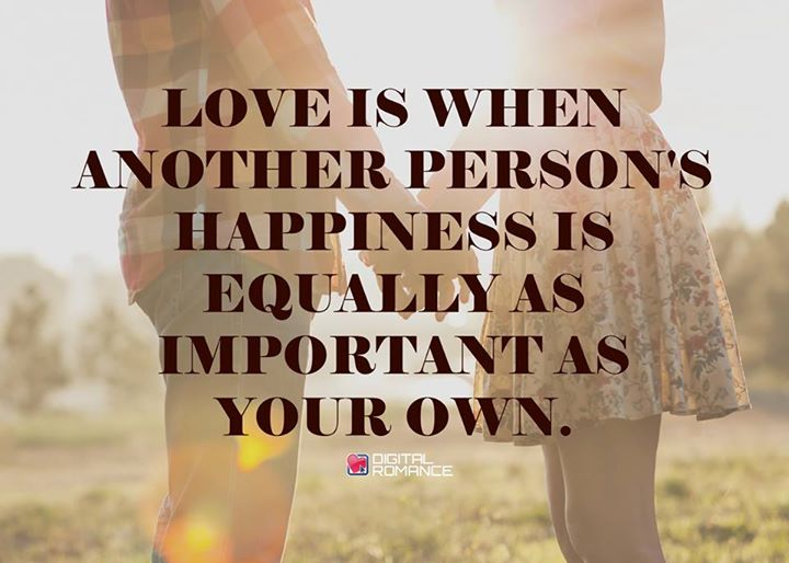 Love is when another person's happiness is equally as important as your own.