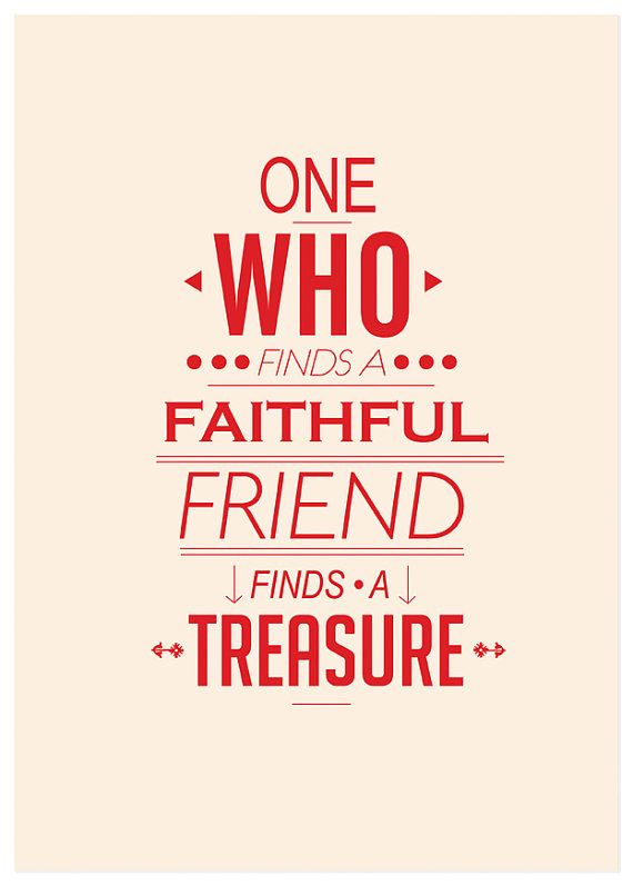 One who finds a faithful friend finds a treasure