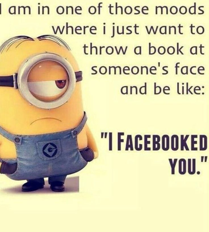 I am in one of those moods where I just want to throw a book at someone's face and be like I FACEBOOKED YOU