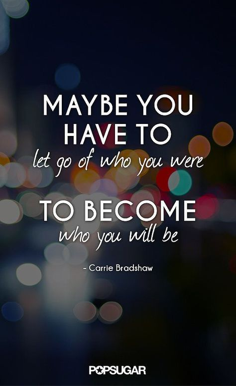 maybe you have to let go of who you are to become who you will be - Letting Go Quotes