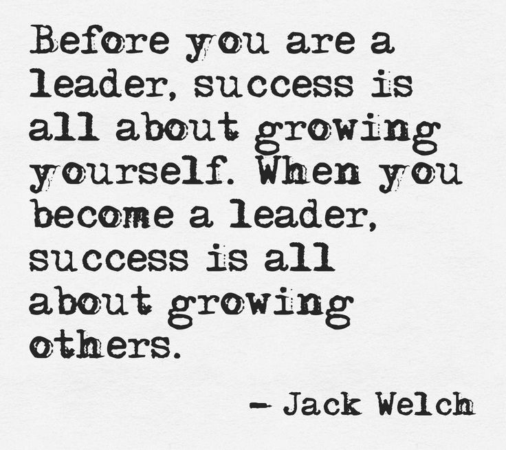 Before you are a leader, success is all about growing yourself. When you become a leader, success is all about growing others