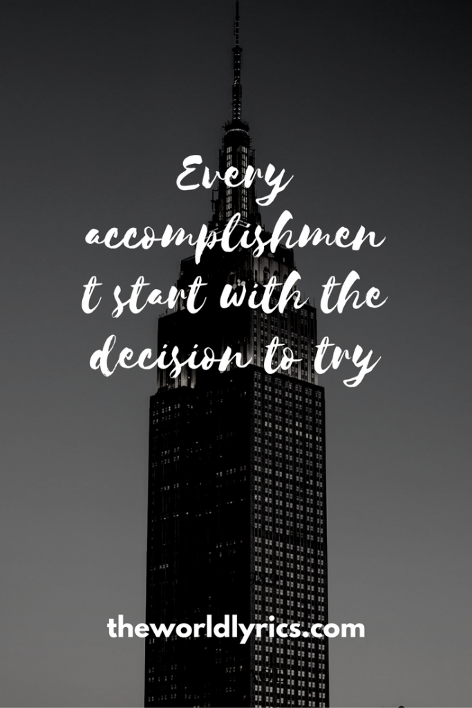 Every accomplishment start with the decision to try