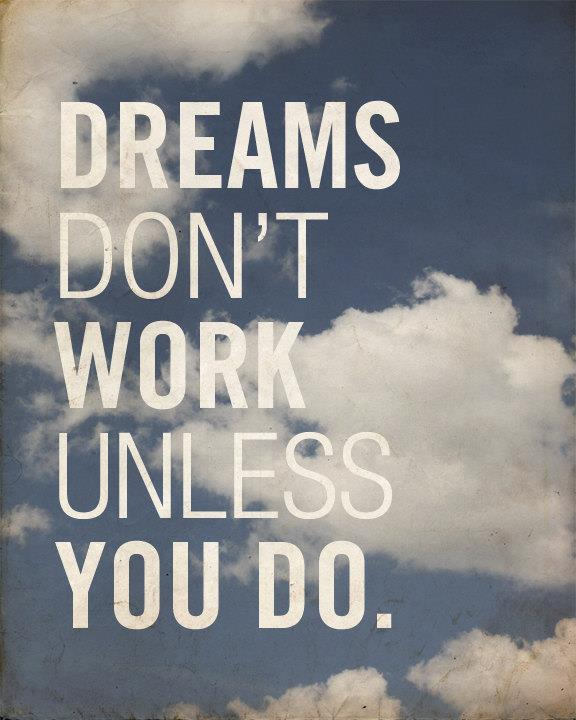Dreams Donu0027t Work Unless You ...