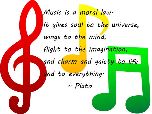Music is a moral law. It gives soul to the universe, wings to the mind, flight to the imagination, and charm and gaiety to life and to everything