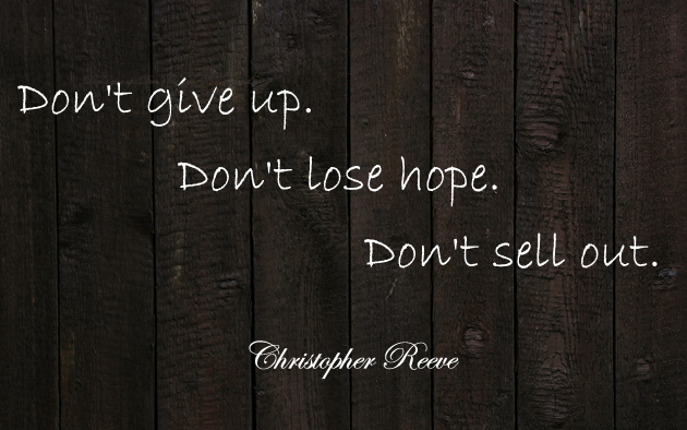 Don't give up. Don't lose hope. Don't sell out.