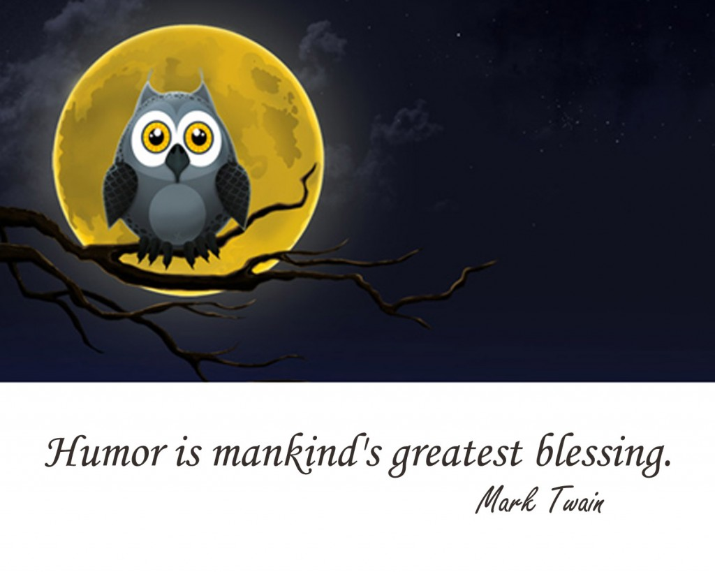 Humor is mankind's greatest blessing.