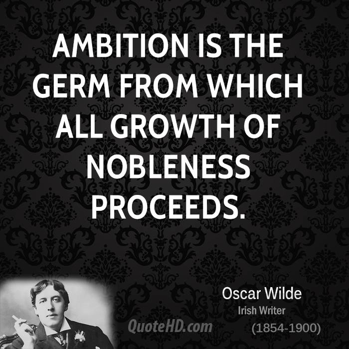 Ambition is the germ from which all growth of nobleness proceeds.
