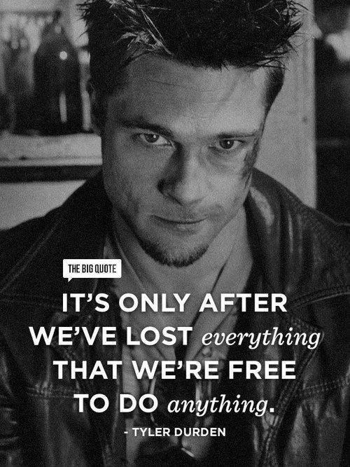 It's only after we've lost everything that we're free to do anything