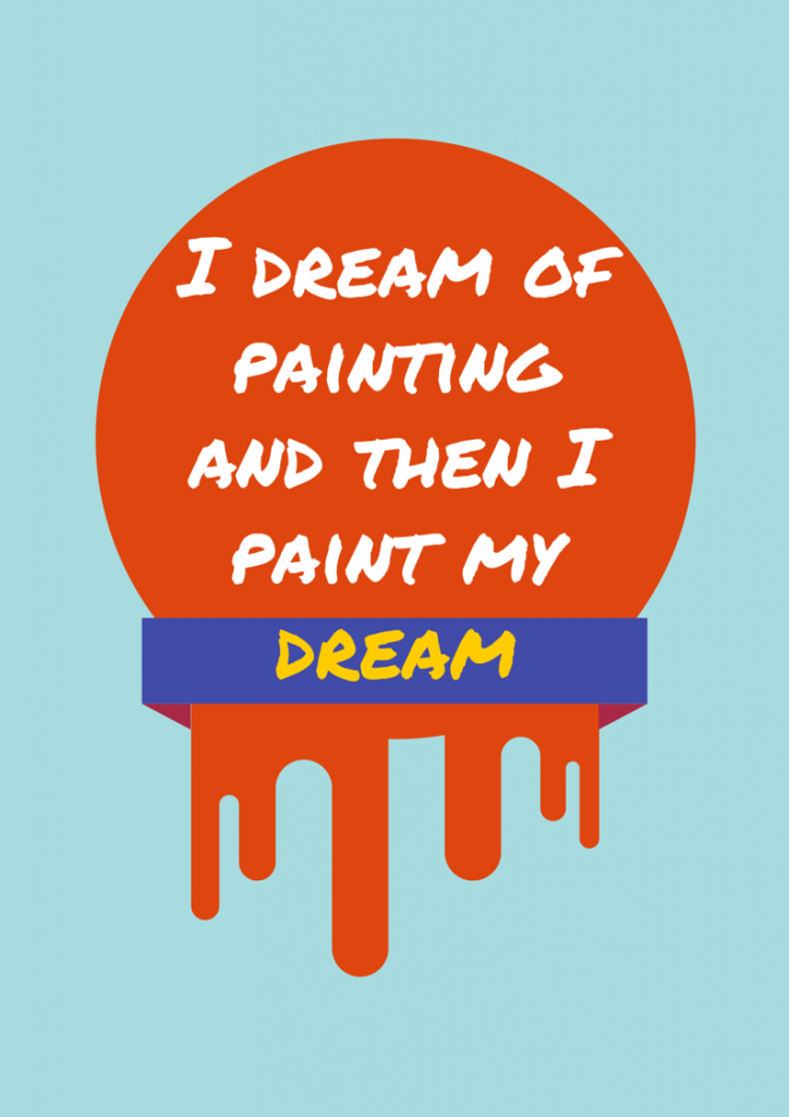 I dream of painting and then I paint my dream