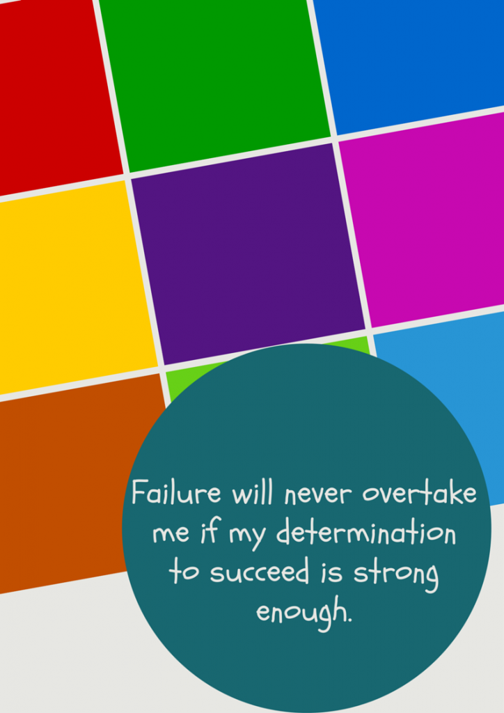 Failure will never overtake me if my determination to succeed is strong enough.