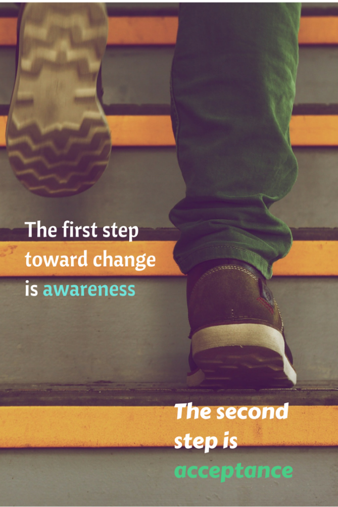 The first step toward change is awareness. The second step is acceptance.