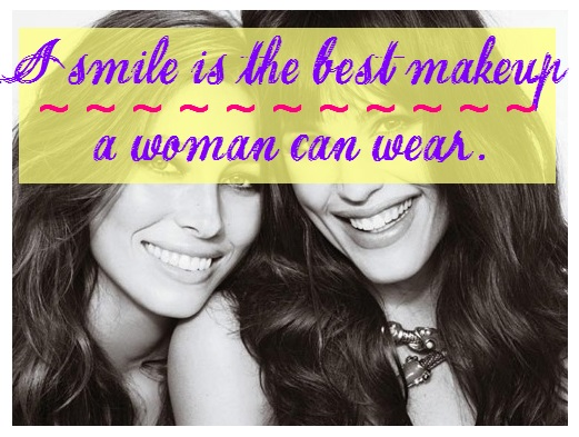 A smile is the best makeup a woman can wear.