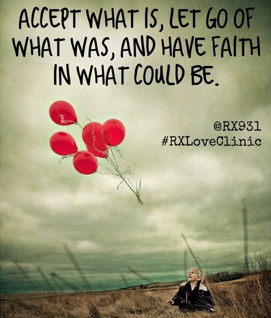 Accept what is, let go of what was, and have faith in what could be.