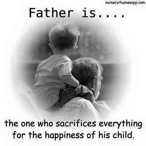Father is the one who sacrifices everything for the happiness of his child.