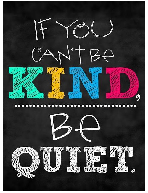 If can't be kind, be quiet.