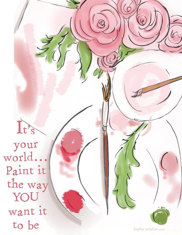 It's your world. Paint it the way you want it to be.