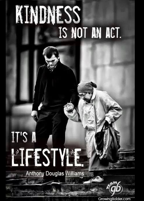 Kindness is not an act. It's a lifestyle.