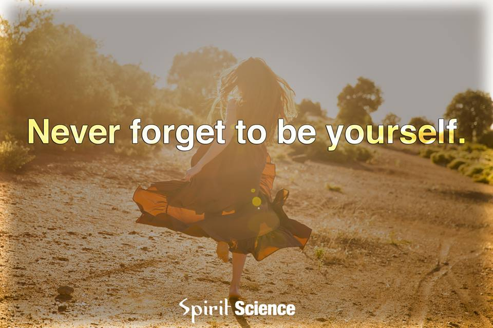 Never forget to be yourself.