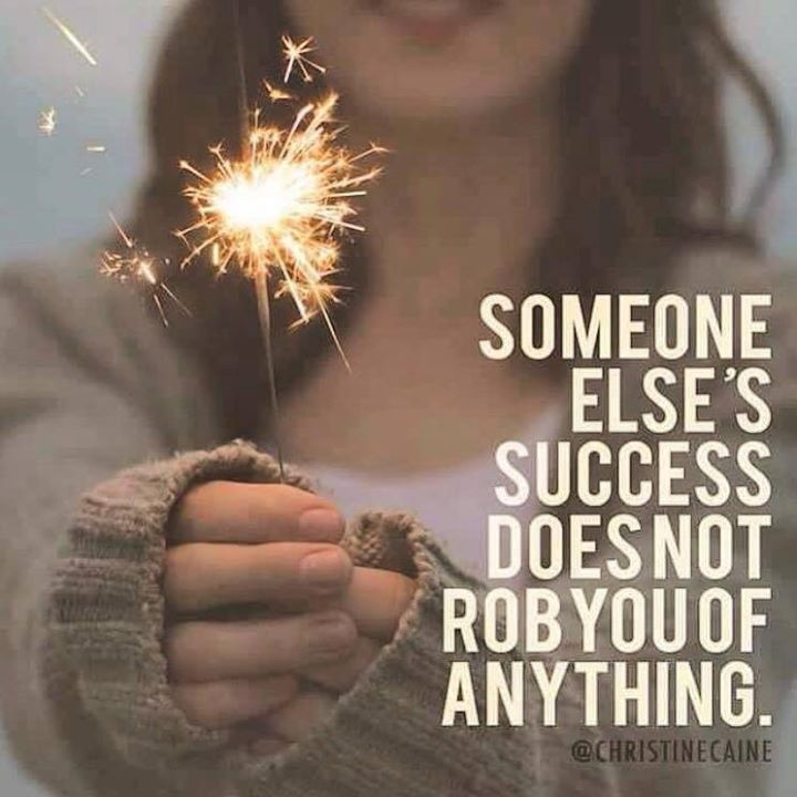 Someone else's success does not rob you of anything.