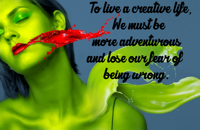 To live a creative life, we must be more adventurous and lose our fear of being wrong.