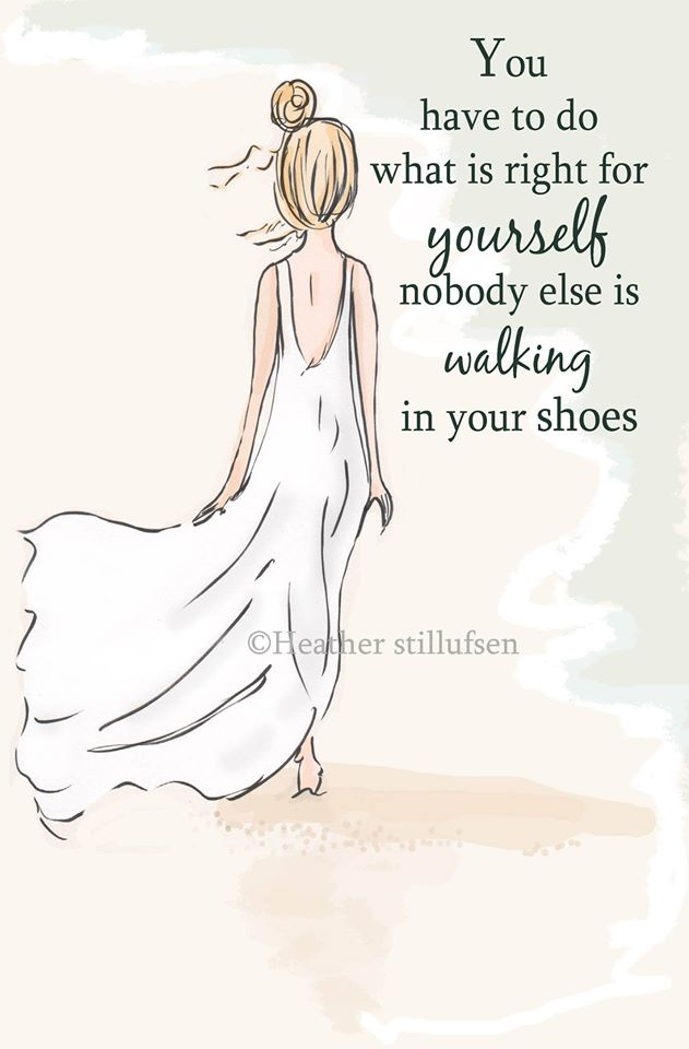You have to do what is right for yourself. Nobody else is walking in your shoes.