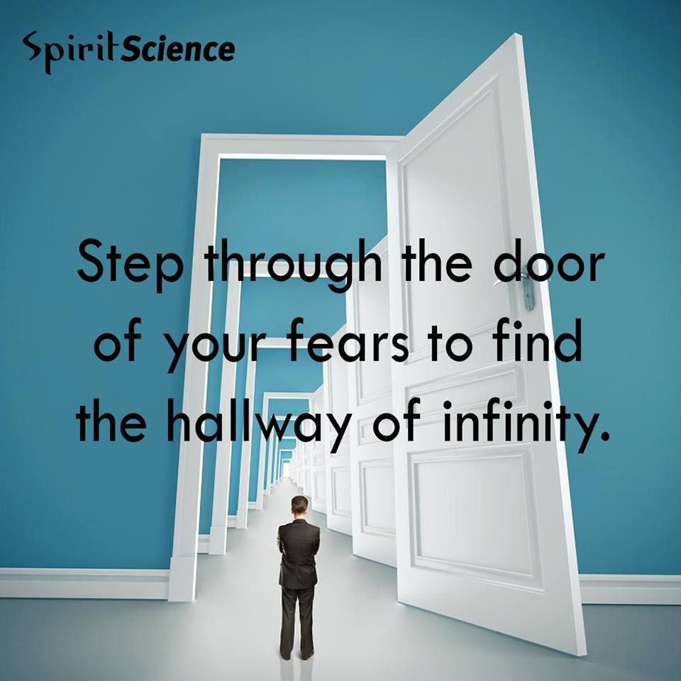 Step through the door of your fears to find the hallway of infinity.