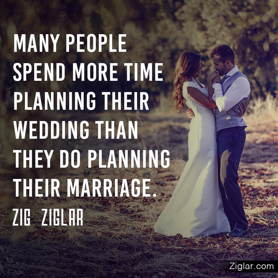 Many people spend more time planning their wedding than they do planning their marriage.