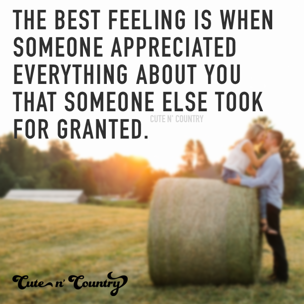 The best feeling is when someone appreciated everything about you that someone else took for granted.