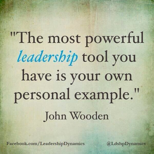 The most powerful leadership tool you have is your own personal example