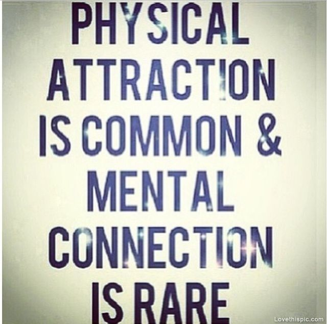 Physical attraction is common & mental connection is rare