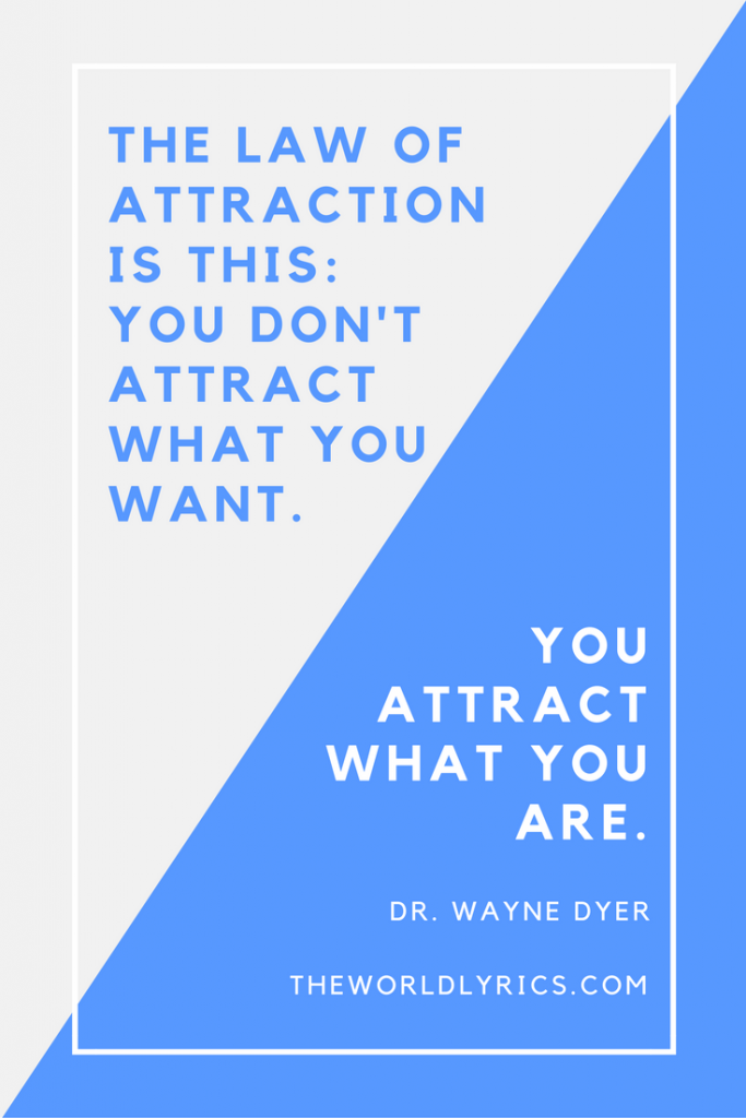 The law of attraction is this: You don't attract what you want. You attract what you are
